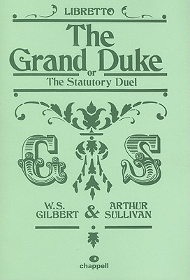 The Grand Duke Libretto: Or, the Statutory Duel  by  W.S. Gilbert