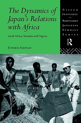 The Dynamics of Japans Relations with Africa: South Africa, Tanzania and Nigeria Kweku Ampiah