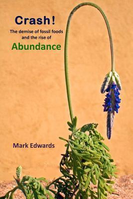 Crash!: The Demise Of Fossil Foods And The Rise Of Abundance  by  Mark Edwards