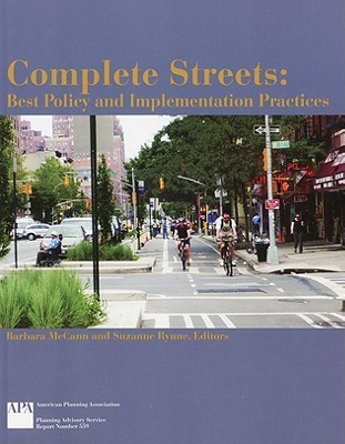 Complete Streets: Best Policy and Implementation Practices  by  Barbara McCann