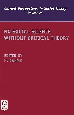 No Social Science Without Critical Theory Harry F. Dahms