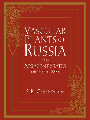 Vascular Plants of Russia and Adjacent States  by  S.K. Czerepanov