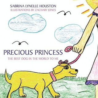Precious Princess: The Best Dog in the World to Me  by  Sabrina Lynelle Houston
