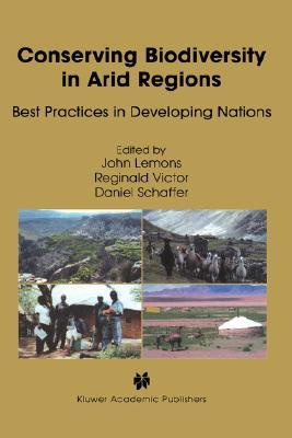 Conserving Biodiversity In Arid Regions: Best Practices In Developing Nations John Lemons