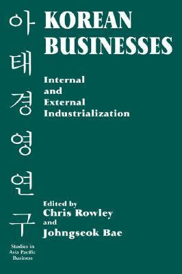 Korean Businesses: Internal and External Industrialization: Internal and External Industrialization  by  Chris Rowley
