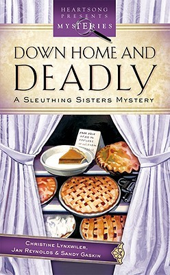 Down Home And Deadly  (Sleuthing Sisters Mystery #3)  by  Christine Lynxwiler