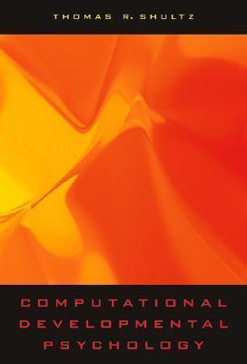 Computational Developmental Psychology Thomas R. Shultz