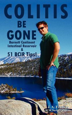 Colitis Be Gone: Barnett Continent Intestinal Reservoir & 51 Bcir Tips  by  J. Fradley