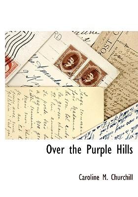 Over the Purple Hills  by  Caroline Churchill
