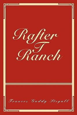 Rafter T Ranch  by  Frances Gaddy Stegall