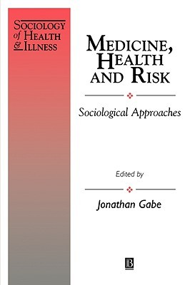 Medicine, Health and Risk: Sociological Approaches Gabe