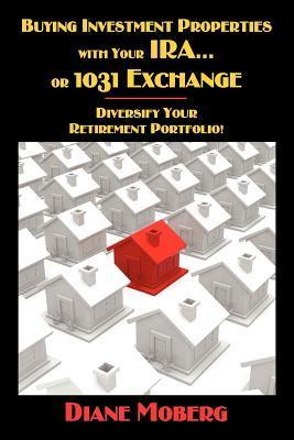 Buying Investment Properties with Your IRA...or 1031 Exchange Diversify Your Retirement Portfolio! Diane Moberg