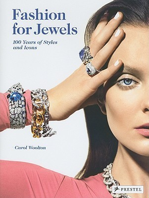 Fashion For Jewels: 100 Years Of Styles And Icons Carol Woolton