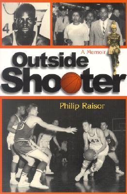 Outside Shooter: A Memoir Philip Raisor
