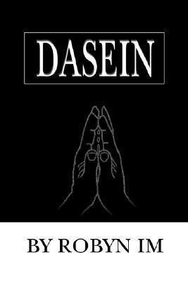 Dasein  by  Robyn Im