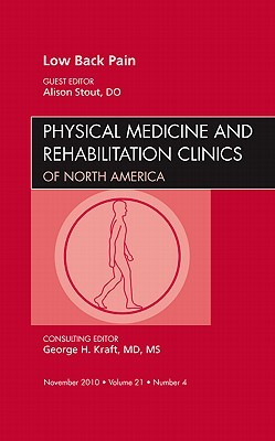 Low Back Pain, an Issue of Physical Medicine and Rehabilitation Clinics Alison Stout