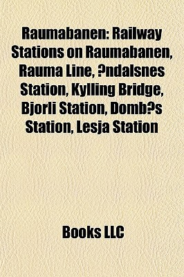 Raumabanen: Railway Stations on Raumabanen, Rauma Line, ndalsnes Station, Kylling Bridge, Bjorli Station, Domb s Station, Lesja Station  by  Books LLC