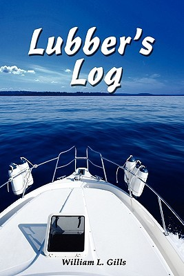 Lubbers Log: A Journal of One Mariners Experience in Moving Up William L. Gills