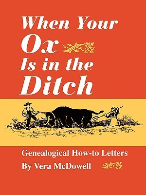 When Your Ox Is in the Ditch. Genealogical How-To Letters Vera McDowell