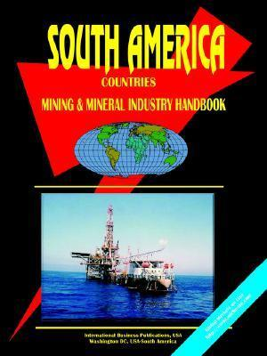 South America Countries Mineral Industry Handbook  by  USA International Business Publications