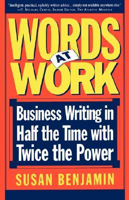 Words At Work: Business Writing In Half The Time With Twice The Power  by  Susan Benjamin