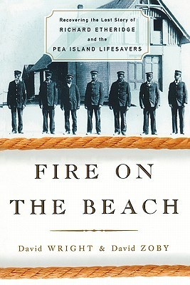 Fire on the Beach: Recovering the Lost Story of Richard Etheridge and the Pea Island Lifesavers  by  David Wright