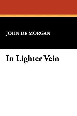 In Lighter Vein  by  John De Morgan