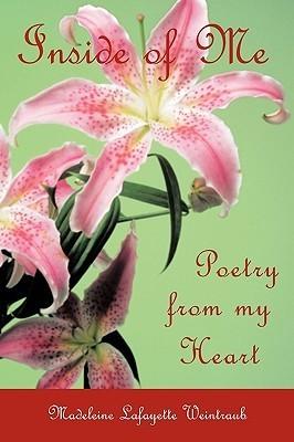 Inside of Me: Poetry from My Heart Madeleine Lafayette Weintraub