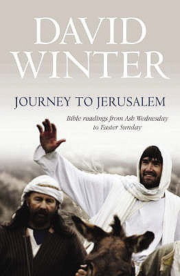 Journey To Jerusalem: Bible Readings From Ash Wednesday To Easter Sunday David Winter