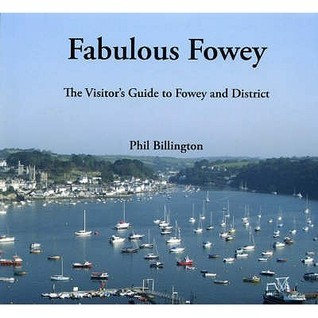 Fabulous Fowey: The Visitors Guide To Fowey And District  by  Phil Billington