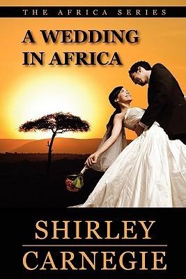 A Wedding in Africa  by  Shirley Carnegie