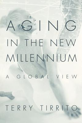 Aging in the New Millennium: A Global View (Social Problems and Social Issues  by  Terry Tirrito