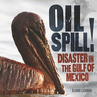 Oil Spill!: Disaster in the Gulf of Mexico  by  Elaine Landau