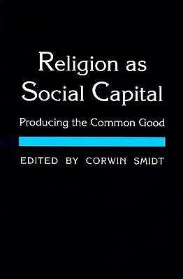 Religion as Social Capital: Producing the Common Good  by  Sean E. Kane