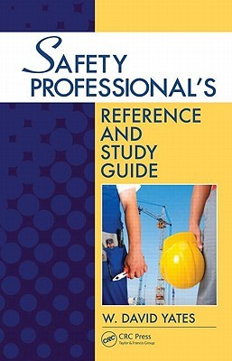 Safety Professionals Reference and Study Guide, Second Edition W. David Yates