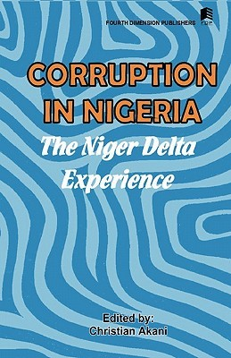 Corruption in Nigeria. The Niger Delta Experience  by  Christian Akani
