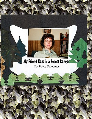 My Friend Kate Is a Forest Ranger  by  Betty Fulcomer