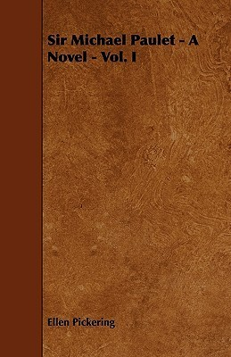 Sir Michael Paulet - A Novel - Vol. I Ellen Pickering