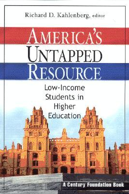 Americas Untapped Resource: Low-Income Students in Higher Education  by  Richard D. Kahlenberg