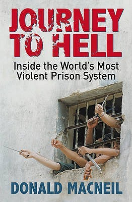 Journey To Hell: Inside The Worlds Most Violent Prison System  by  Donald MacNeil