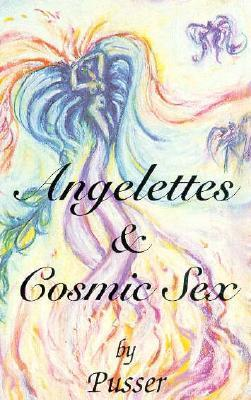 Angelettes and Cosmic Sex Pusser