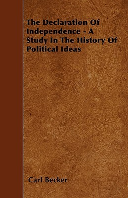 The Decleration of Independence: A Study in the History of Political Ideas  by  Carl Lotus Becker
