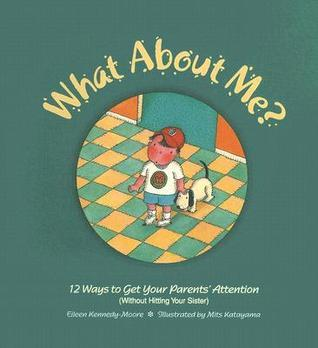 What About Me?: Twelve Ways to Get Your Parents Attention Eileen Kennedy-Moore