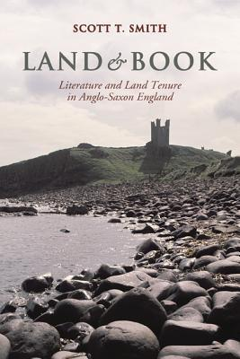 Land and Book: Literature and Land Tenure in Anglo-Saxon England Scott Thompson Smith