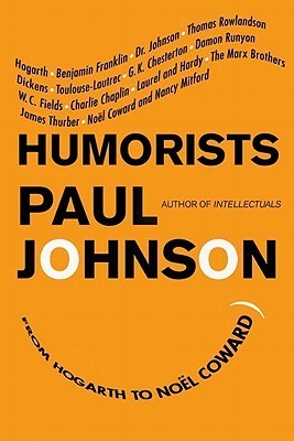 Humorists: From Hogarth to Noel Coward  by  Paul  Johnson