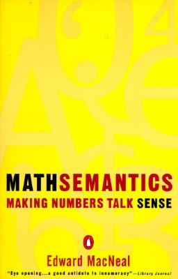 Mathsemantics: Making Numbers Talk Sense  by  Edward MacNeal