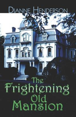 The Frightening Old Mansion  by  Dianne Henderson