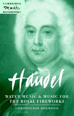 Handel: Water Music and Music for the Royal Fireworks Christopher Hogwood