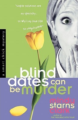 Blind Dates Can Be Murder (Smart Chick Mysteries, #2)  by  Mindy Starns Clark