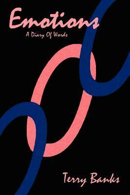Emotions: A Diary of Words  by  Terry R. Banks